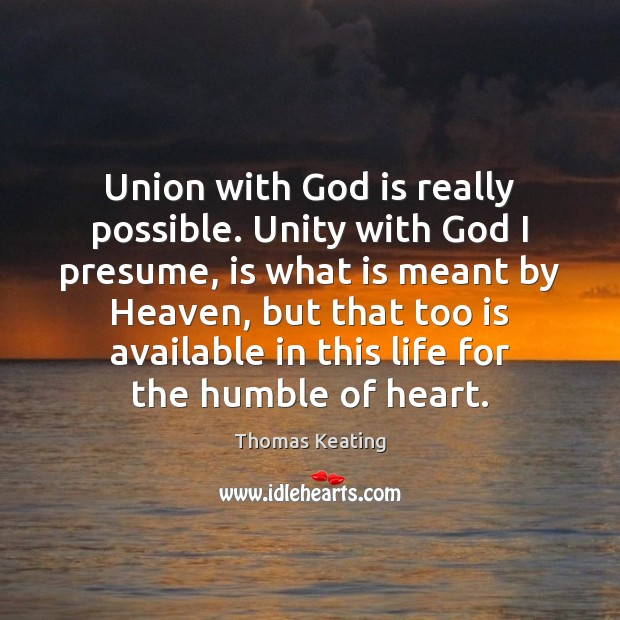 Union with God is really possible. Unity with God I presume, is Thomas Keating Picture Quote