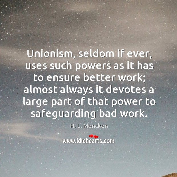 Image, Unionism, seldom if ever, uses such powers as it has to ensure better work.
