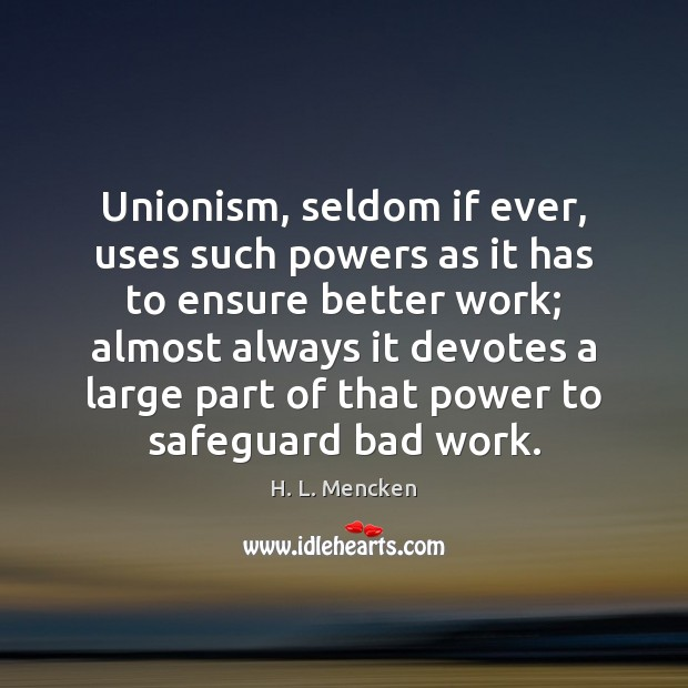 Image, Unionism, seldom if ever, uses such powers as it has to ensure
