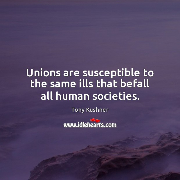 Image, Unions are susceptible to the same ills that befall all human societies.