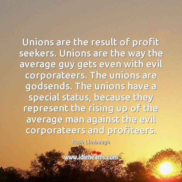Image, Unions are the result of profit seekers. Unions are the way the