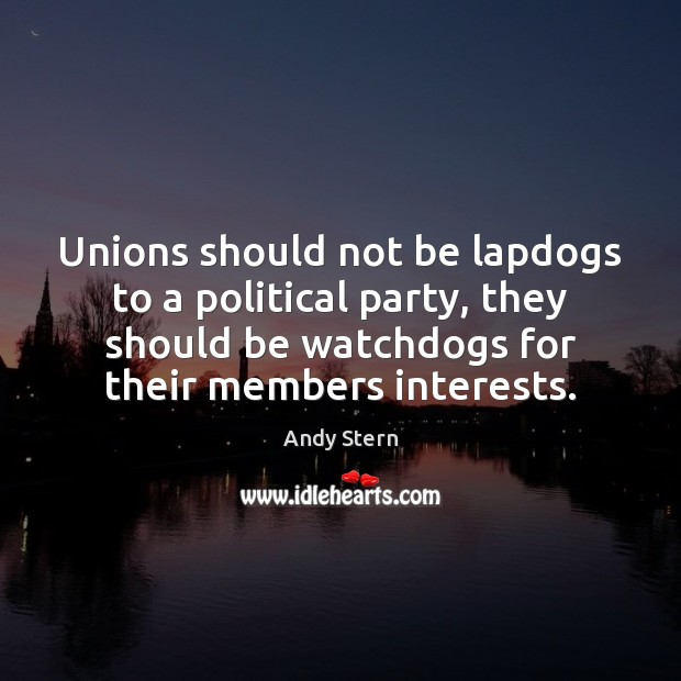 Image, Unions should not be lapdogs to a political party, they should be