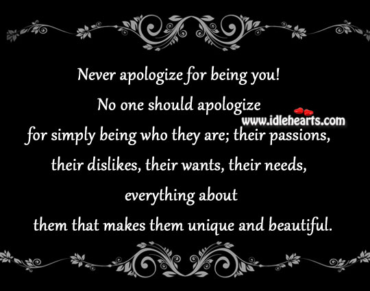 Never apologize for being you! Apology Quotes Image