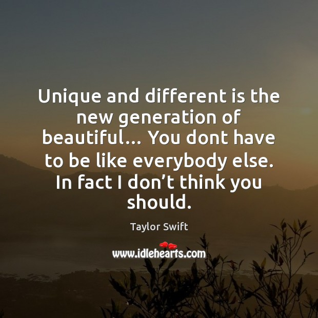 Image, Unique and different is the new generation of beautiful… You dont have