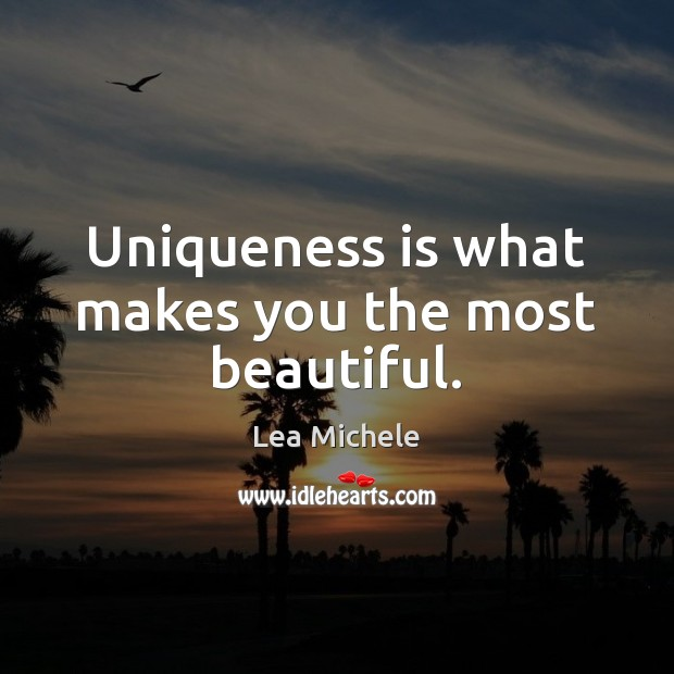 Uniqueness is what makes you the most beautiful. Lea Michele Picture Quote