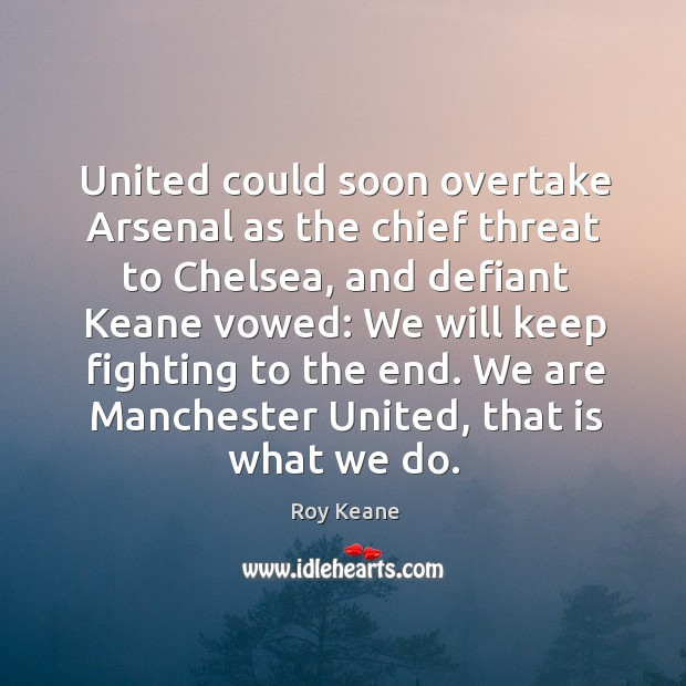 United could soon overtake Arsenal as the chief threat to Chelsea, and Roy Keane Picture Quote