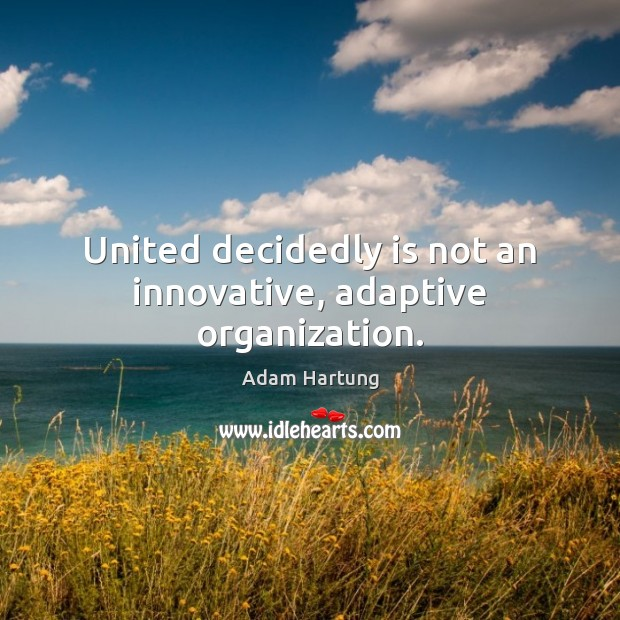 Image, United decidedly is not an innovative, adaptive organization.