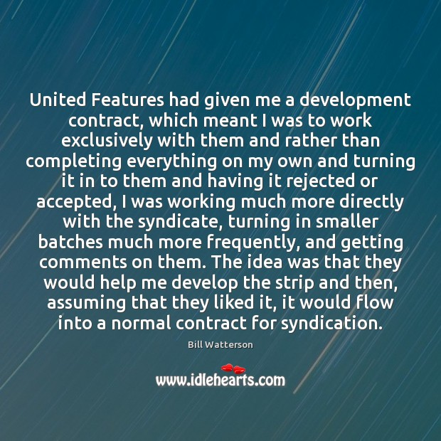 United Features had given me a development contract, which meant I was Bill Watterson Picture Quote