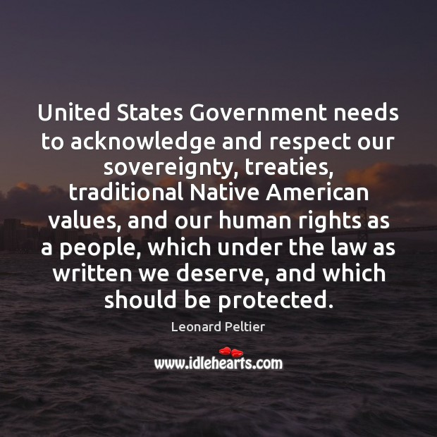 Image, United States Government needs to acknowledge and respect our sovereignty, treaties, traditional