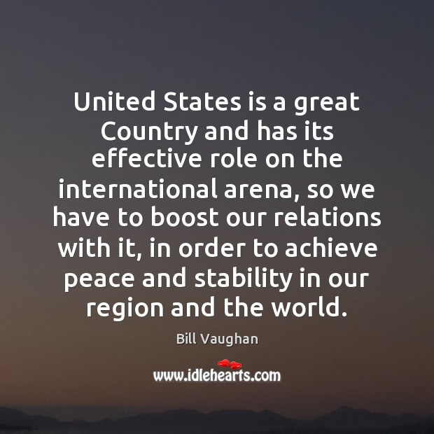 United States is a great Country and has its effective role on Bill Vaughan Picture Quote