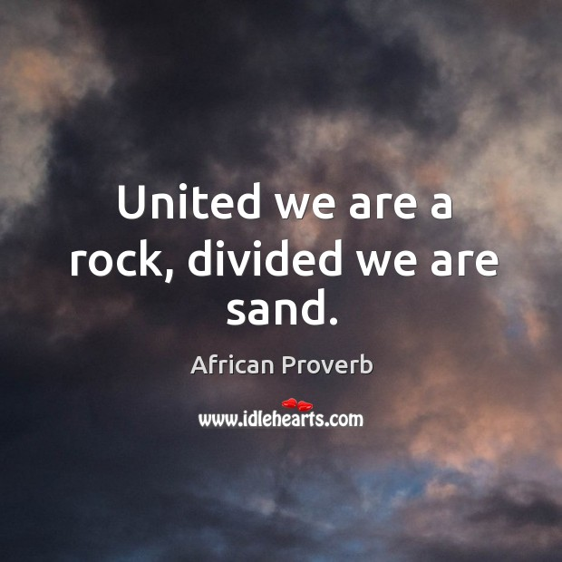 Image, United we are a rock, divided we are sand.