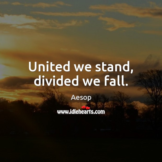 United we stand, divided we fall. Aesop Picture Quote
