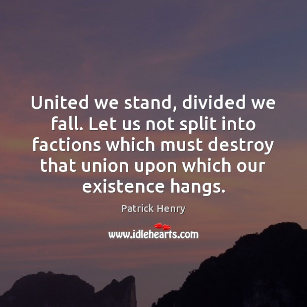 Image, United we stand, divided we fall. Let us not split into factions