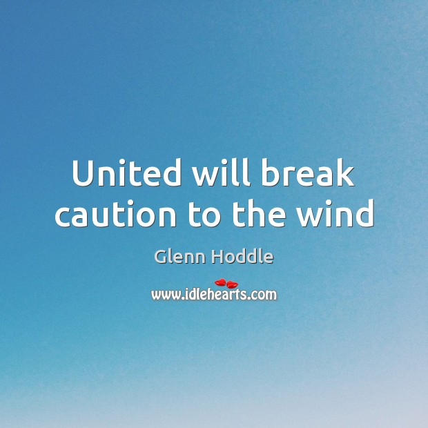 United will break caution to the wind Image