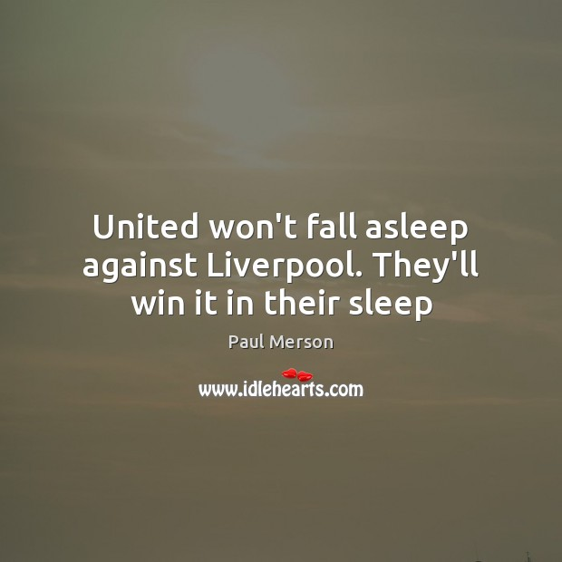 United won't fall asleep against Liverpool. They'll win it in their sleep Image