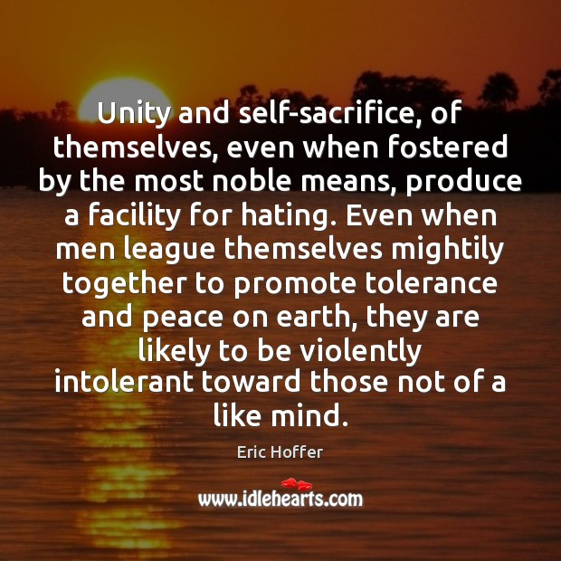 Image, Unity and self-sacrifice, of themselves, even when fostered by the most noble