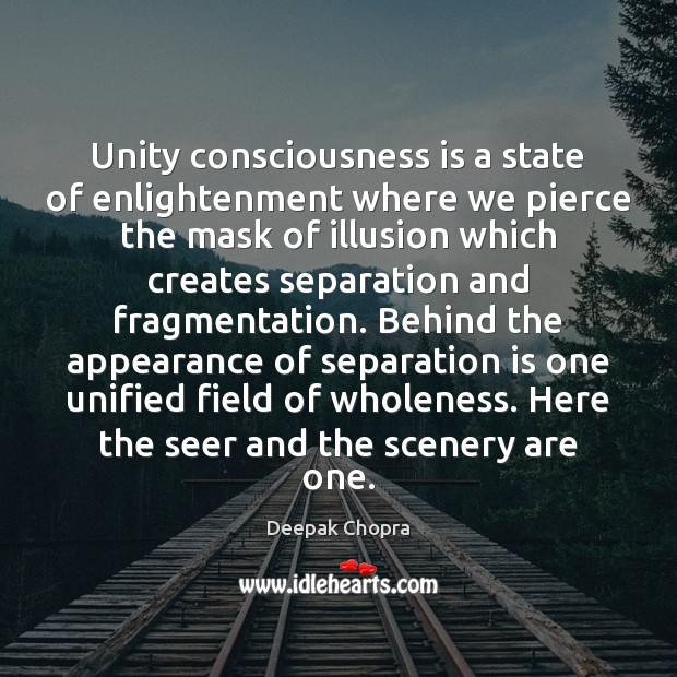 Unity consciousness is a state of enlightenment where we pierce the mask Deepak Chopra Picture Quote