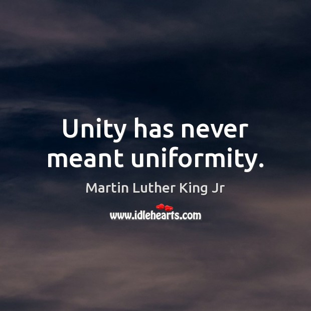 Unity has never meant uniformity. Image