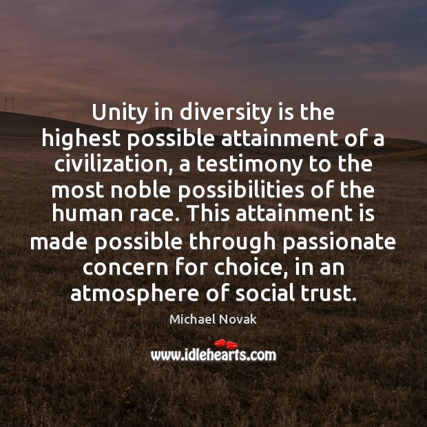 Image, Unity in diversity is the highest possible attainment of a civilization, a
