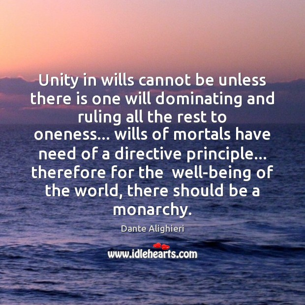 Unity in wills cannot be unless there is one will dominating and Dante Alighieri Picture Quote