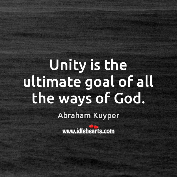 Unity is the ultimate goal of all the ways of God. Image
