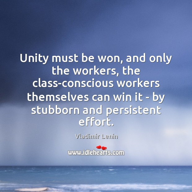 Unity must be won, and only the workers, the class-conscious workers themselves Image