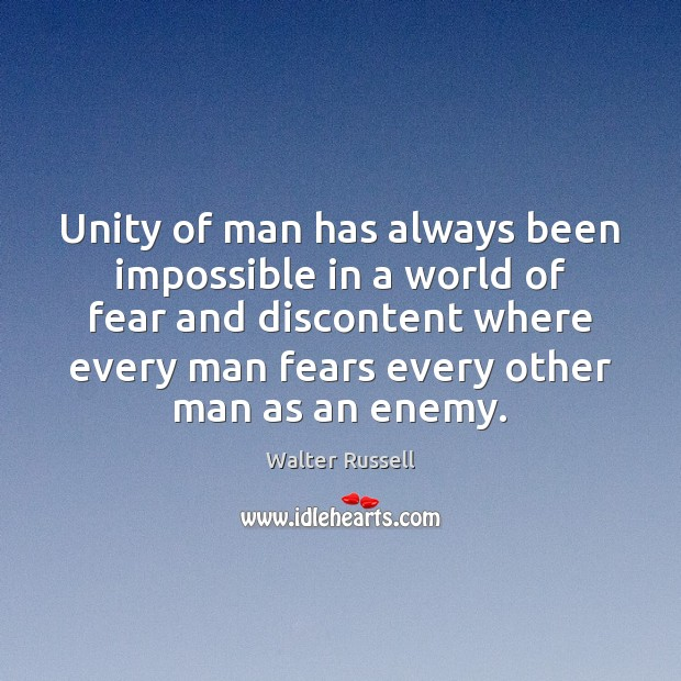 Unity of man has always been impossible in a world of fear Walter Russell Picture Quote