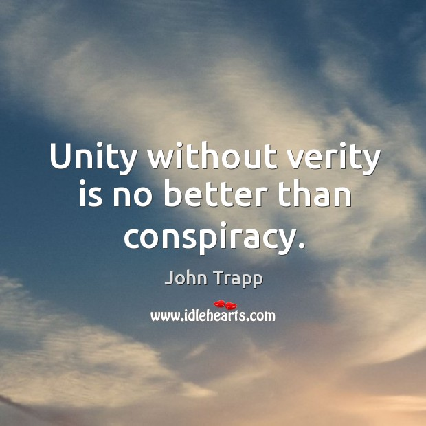Unity without verity is no better than conspiracy. Image