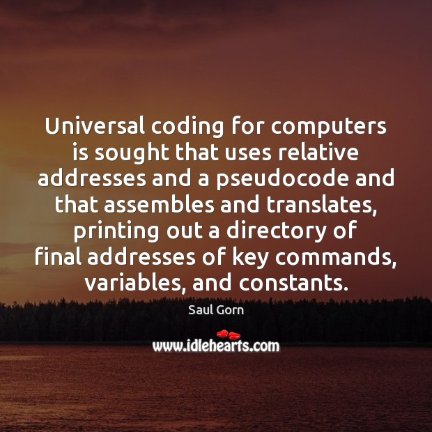 Universal coding for computers is sought that uses relative addresses and a Image
