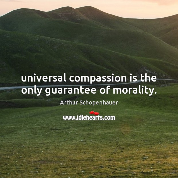 Universal compassion is the only guarantee of morality. Compassion Quotes Image