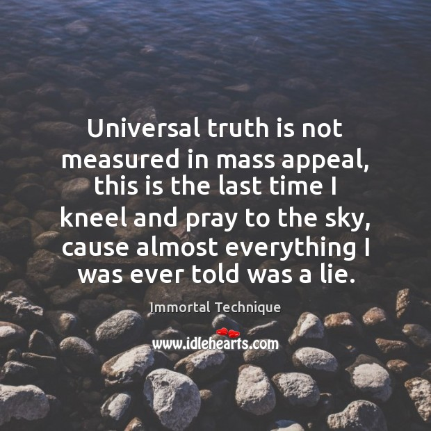 Universal truth is not measured in mass appeal, this is the last Immortal Technique Picture Quote