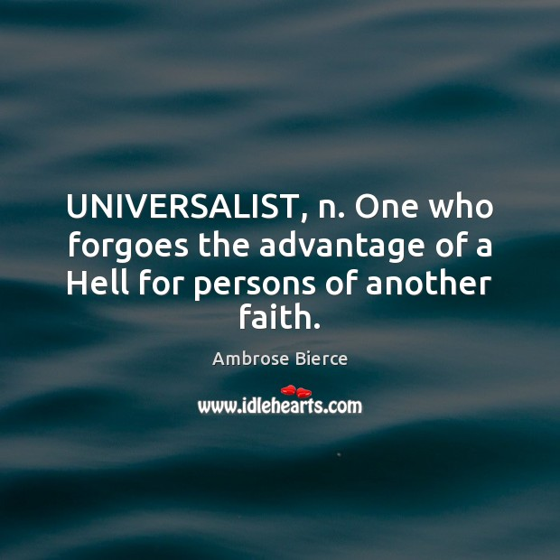 Image, UNIVERSALIST, n. One who forgoes the advantage of a Hell for persons of another faith.