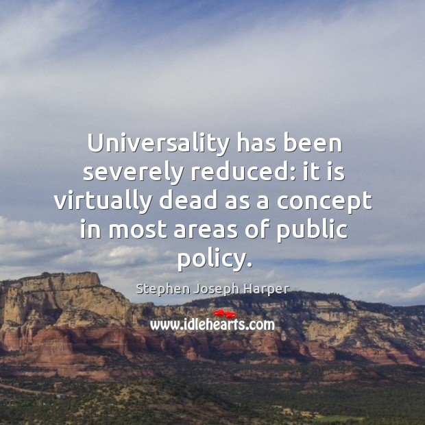 Image, Universality has been severely reduced: it is virtually dead as a concept in most areas of public policy.