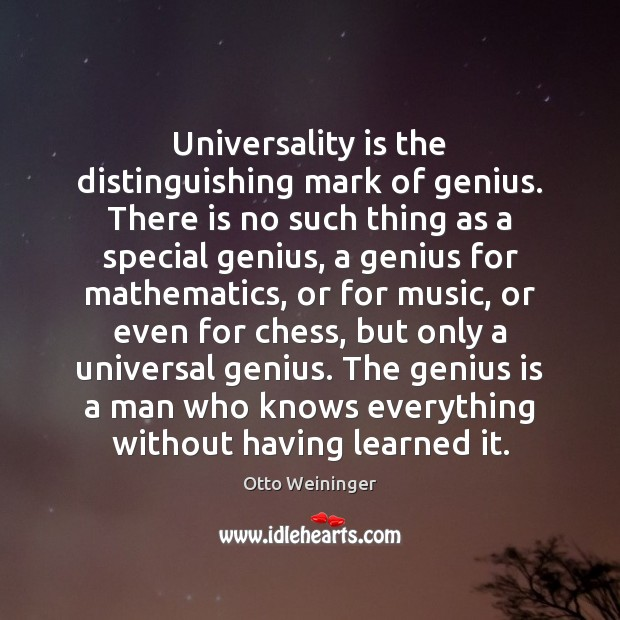 Universality is the distinguishing mark of genius. There is no such thing Otto Weininger Picture Quote