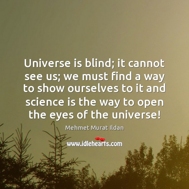 Image, Universe is blind; it cannot see us; we must find a way