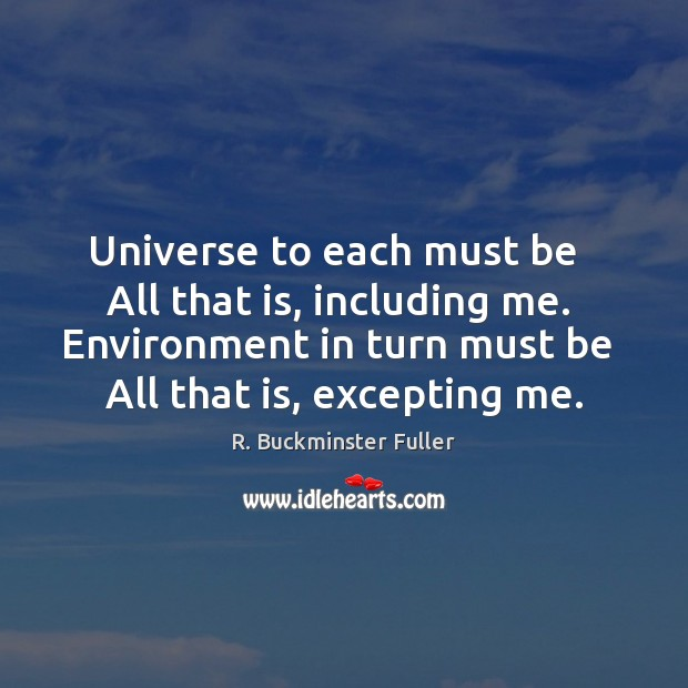 Universe to each must be   All that is, including me.  Environment in Image