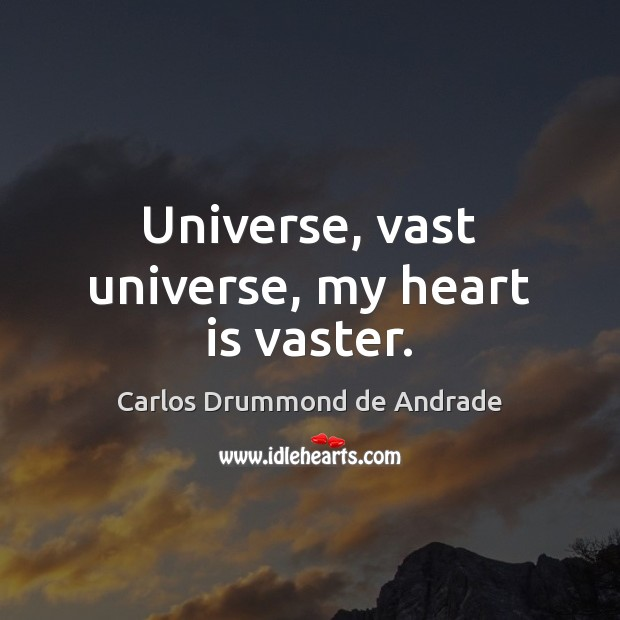 Image, Universe, vast universe, my heart is vaster.
