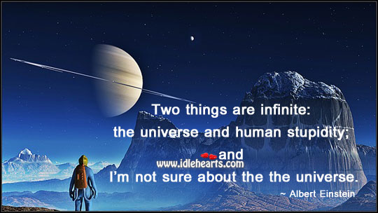 Image, Two things are infinite: the universe and human stupidity