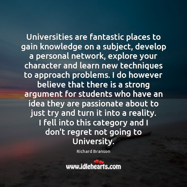 Universities are fantastic places to gain knowledge on a subject, develop a Richard Branson Picture Quote