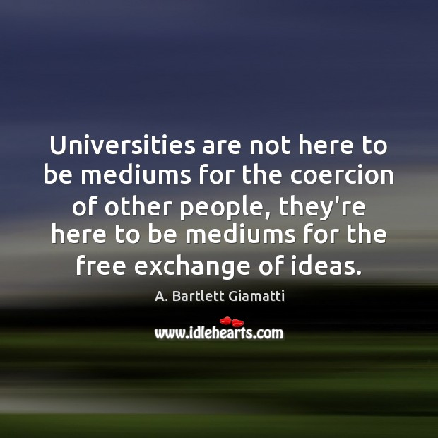 Universities are not here to be mediums for the coercion of other Image