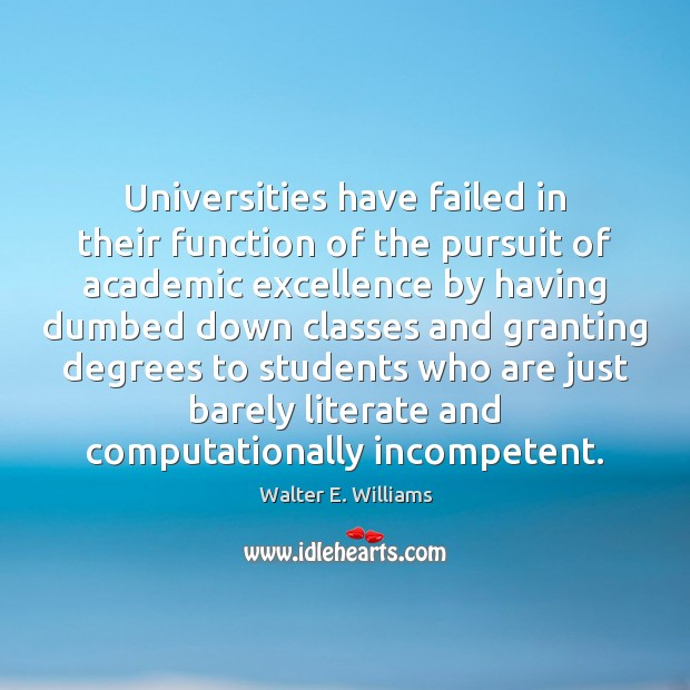Universities have failed in their function of the pursuit of academic excellence Walter E. Williams Picture Quote