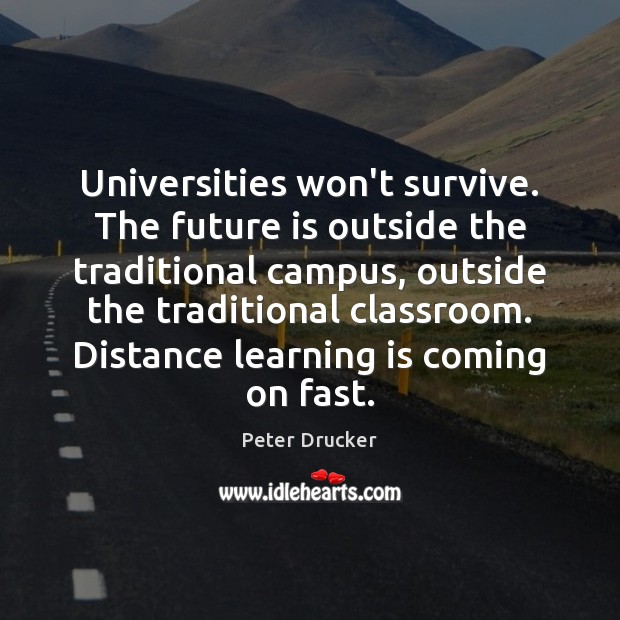 Universities won't survive. The future is outside the traditional campus, outside the Learning Quotes Image