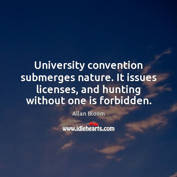 University convention submerges nature. It issues licenses, and hunting without one is Image