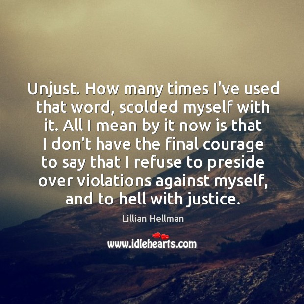 Unjust. How many times I've used that word, scolded myself with it. Lillian Hellman Picture Quote