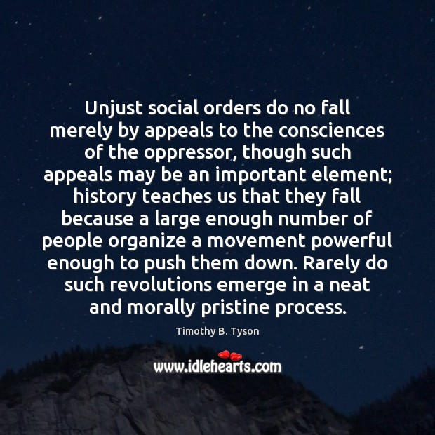 Image, Unjust social orders do no fall merely by appeals to the consciences