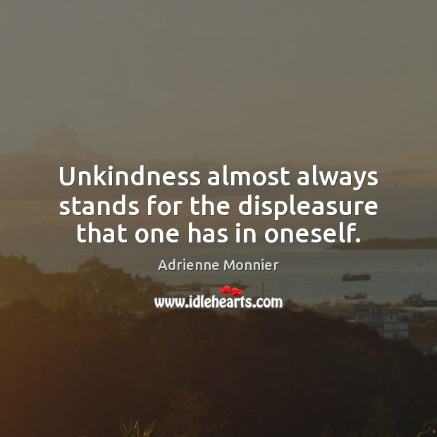 Image, Unkindness almost always stands for the displeasure that one has in oneself.