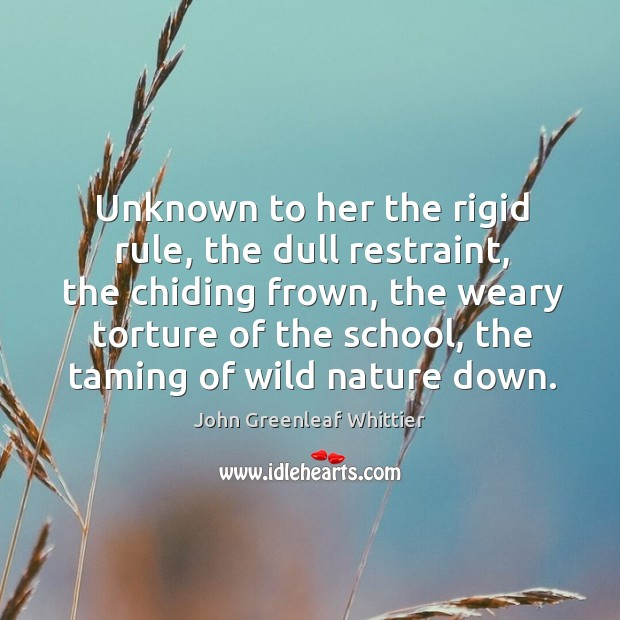 Unknown to her the rigid rule, the dull restraint, the chiding frown Image