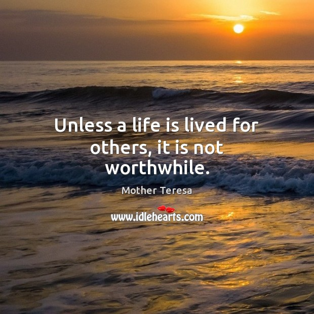 Image, Unless a life is lived for others, it is not worthwhile.
