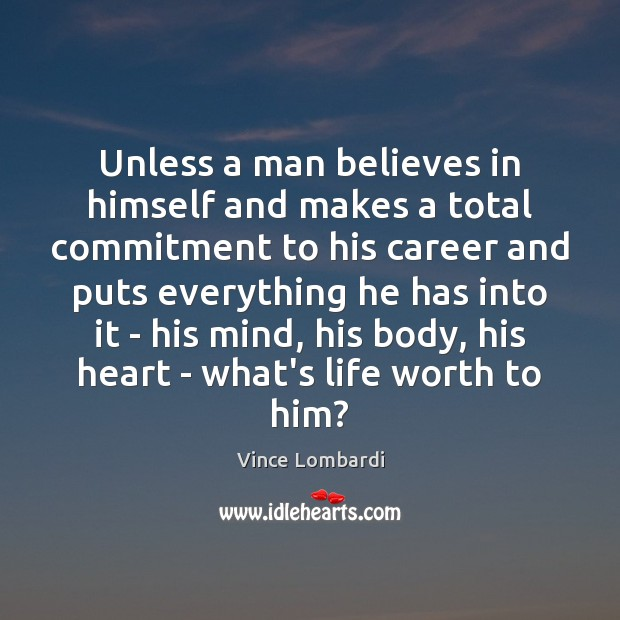 Image, Unless a man believes in himself and makes a total commitment to