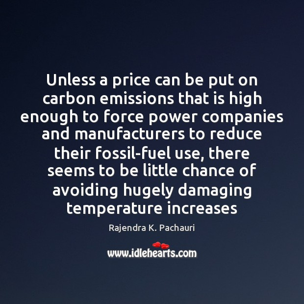 Unless a price can be put on carbon emissions that is high Image